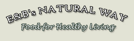 E and Bs Natural Way Food for a Healthy Living: Organic Natural Food Distribution